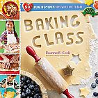 Baking Class: 50 Fun Recipes Kids Will Love to Bake! Paperback