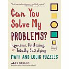 Can You Solve My Problems?: Ingenious, Perplexing, and Totally Satisfying Math and Logic Puzzles (Paperback)